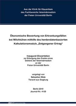 """Ökonomische Bewertung von Erkrankungsfällen bei Milchkühen mithilfe des herdendatenbasierten Kalkulationsmoduls """"Entgangener Ertrag"""" von Metz,  Sebastian"""