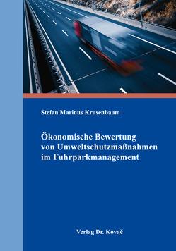Ökonomische Bewertung von Umweltschutzmaßnahmen im Fuhrparkmanagement von Krusenbaum,  Stefan Marinus