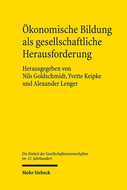 Ökonomische Bildung als gesellschaftliche Herausforderung von Goldschmidt,  Nils, Keipke,  Yvette, Lenger,  Alexander