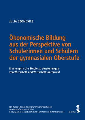 Ökonomische Bildung aus der Perspektive von Schülerinnen und Schülern der gymnasialen Oberstufe von Szoncsitz,  Julia