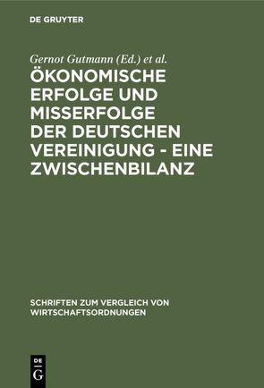 Ökonomische Erfolge und Mißerfolge der deutschen Vereinigung – Eine Zwischenbilanz von Gutmann,  Gernot, Wagner,  Ulrich