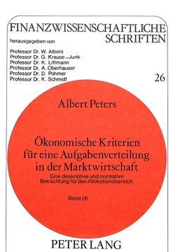 Ökonomische Kriterien für eine Aufgabenverteilung in der Marktwirtschaft von Peters,  Albert