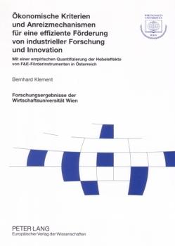 Ökonomische Kriterien und Anreizmechanismen für eine effiziente Förderung von industrieller Forschung und Innovation von Klement,  Bernard