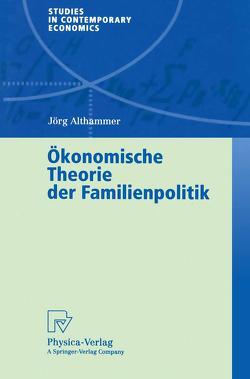 Ökonomische Theorie der Familienpolitik von Althammer,  Jörg