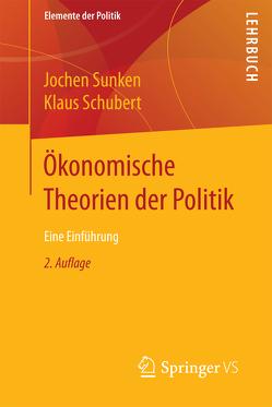 Ökonomische Theorien der Politik von Schubert,  Klaus, Sunken,  Jochen