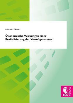 Ökonomische Wirkungen einer Revitalisierung der Vermögensteuer von van Eikeren,  Alina