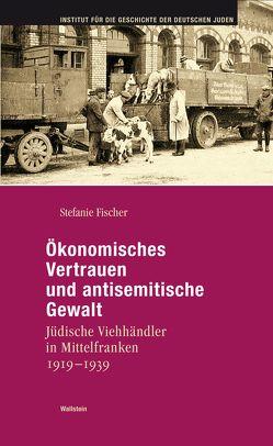 Ökonomisches Vertrauen und antisemitische Gewalt von Fischer,  Stefanie
