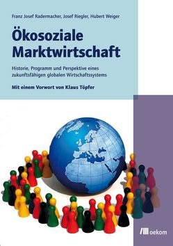 Ökosoziale Marktwirtschaft von Radermacher,  Franz Josef, Riegler,  Josef, Weiger,  Hubert