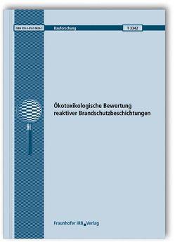 Ökotoxikologische Bewertung reaktiver Brandschutzbeschichtungen. Abschlussbericht. von Bandow,  Nicole, Gartiser,  Stefan, Heisterkamp,  Ines, Kalbe,  Ute