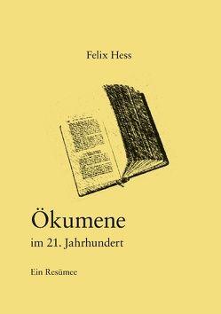 Ökumene im 21. Jahrhundert von Hess,  Felix