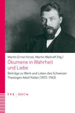 Ökumene in Wahrheit und Liebe von Hirzel,  Martin Ernst, Wallraff,  Martin