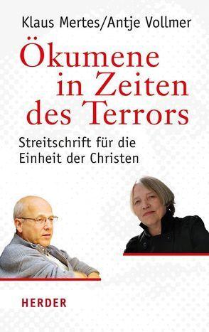 Ökumene in Zeiten des Terrors von Mertes,  Klaus, Vollmer,  Antje