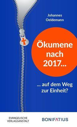Ökumene nach 2017 – auf dem Weg zur Einheit? von Oeldemann,  Johannes