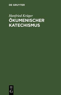 Ökumenischer Katechismus von Krüger,  Hanfried