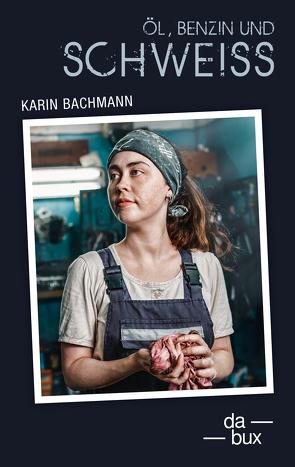 Öl, Benzin und Schweiss von Bachmann,  Karin