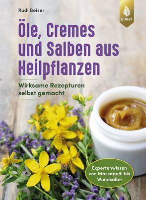 Öle, Cremes und Salben aus Heilpflanzen von Beiser,  Rudi
