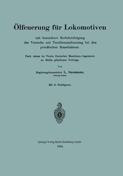 Ölfeuerung für Lokomotiven mit besonderer Berücksichtigung der Versuche mit Teerölzusatzfeuerung bei den preußischen Staatsbahnen von Sussmann,  L.