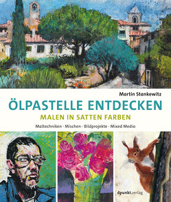 Ölpastelle entdecken – Malen in satten Farben von Stankewitz,  Martin
