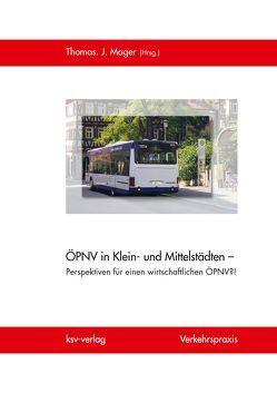 ÖPNV in Klein- und Mittelstädten – Perspektiven für einen wirtschaftlichen ÖPNV?! von Mager,  Thomas J