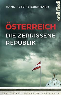 Österreich – die zerrissene Republik von Siebenhaar,  Hans-Peter