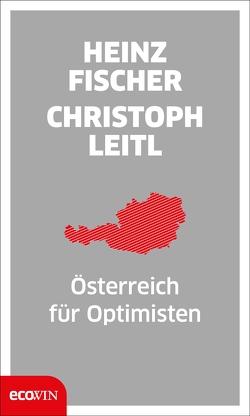 Österreich für Optimisten von Fischer,  Heinz, Leitl,  Christoph