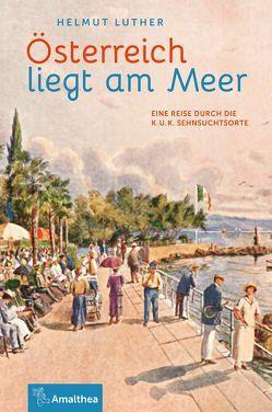 Österreich liegt am Meer von Luther,  Helmut