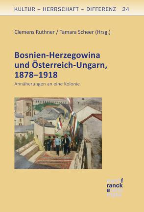 Bosnien-Herzegowina und Österreich-Ungarn, 1878–1918 von Ruthner,  Clemens, Scheer,  Tamara