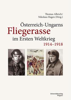 Österreich-Ungarns Fliegerasse im Ersten Weltkrieg 1914–1918 von Albrich,  Thomas, Hagen,  Nikolaus