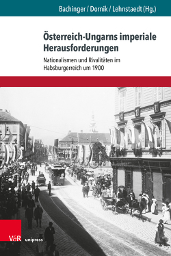 Österreich-Ungarns imperiale Herausforderungen von Bachinger,  Bernhard, Boysen,  Jens, Brendel,  Heiko, Chernev,  Borislav, Dornik,  Wolfram, Egry,  Gabor, Gabriel,  Martin, Gantner,  Eszter, Hein-Kircher,  Heidi, Horel,  Catherine, Kronenbitter,  Günther, Lehnstaedt,  Stephan, Leidinger,  Hannes, Lewandowski,  Jan, Mann,  Katharina, Reznik,  Milos, Ruthner,  Clemens, Techet,  Péter, Trümpi,  Fritz