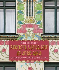 Jugendstil von Galizien bis an die Adria von Schubert,  Peter