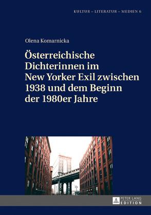 Österreichische Dichterinnen im New Yorker Exil zwischen 1938 und dem Beginn der 1980er Jahre von Komarnicka,  Olena
