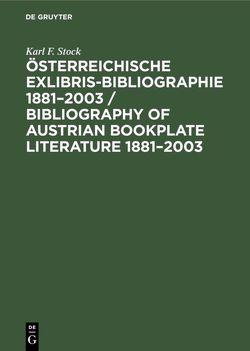 Österreichische Exlibris-Bibliographie 1881-2003 von Stock,  Karl F.