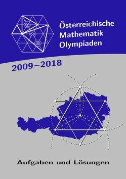 Österreichische Mathematik-Olympiaden 2009-2018 von Baron,  Gerd, Czakler,  Karl, Heuberger,  Clemens, Janous,  Walther, Razen,  Reinhard, Schmidt,  Birgit Vera