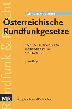 Österreichische Rundfunkgesetze von Kogler,  Michael R., Traimer,  Matthias, Truppe,  Michael