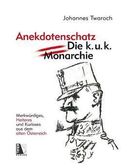 Österreichischer Anekdotenschatz – Die k. u. k. Monarchie von Twaroch,  Johannes