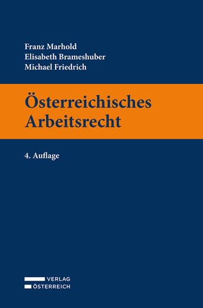 Österreichisches Arbeitsrecht von Brameshuber,  Elisabth, Friedrich,  Michael, Marhold,  Franz