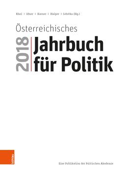 Österreichisches Jahrbuch für Politik 2018 von Halper,  Dietmar, Karner,  Stefan, Khol,  Andreas, Ofner,  Günther, Rausch,  Bettina, Sobotka,  Wolfgang