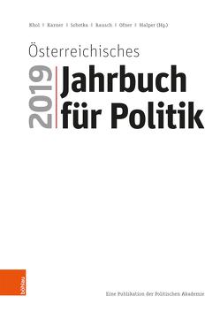 Österreichisches Jahrbuch für Politik 2019 von Halper,  Dietmar, Karner,  Stefan, Khol,  Andreas, Ofner,  Günther, Rausch,  Bettina, Sobotka,  Wolfgang