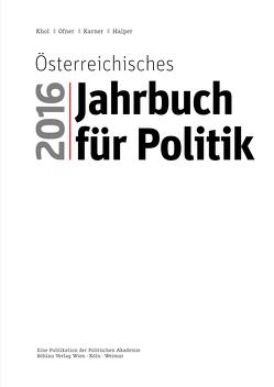 Österreichisches Jahrbuch für Poltik 2016 von Halper,  Dietmar, Karner,  Stefan, Khol,  Andreas, Ofner,  Günther