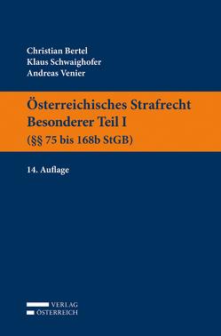 Österreichisches Strafrecht. Besonderer Teil I (§§ 75 bis 168b StGB) von Bertel,  Christian, Schwaighofer,  Klaus, Venier,  Andreas