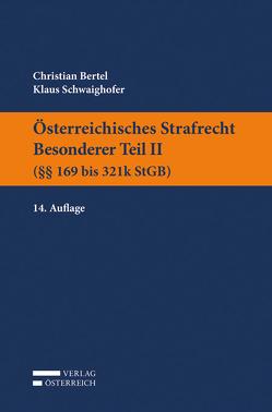 Österreichisches Strafrecht. Besonderer Teil II (§§ 169 bis 321k StGB) von Bertel,  Christian, Schwaighofer,  Klaus