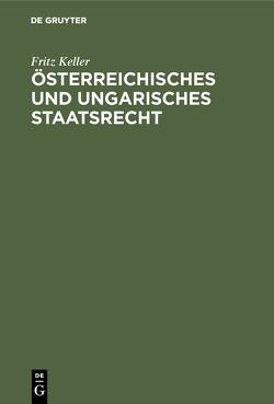 Österreichisches und ungarisches Staatsrecht von Keller,  Fritz