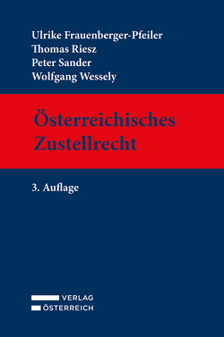 Österreichisches Zustellrecht von Frauenberger-Pfeiler,  Ulrike, Riesz,  Thomas, Sander,  Peter, Wessely,  Wolfgang