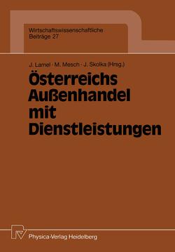 Österreichs Außenhandel mit Dienstleistungen von Lamel,  Joachim, Mesch,  Michael, Skolka,  Jiri