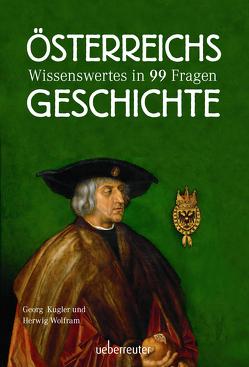 Österreichs Geschichte von Kugler,  Georg, Wolfram,  Herwig