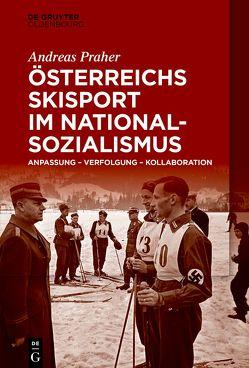 Österreichs Skisport im Nationalsozialismus von Praher,  Andreas