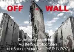 OFF-WALL, Ausstellungsfotografien der Berliner Mauer von THE DUN DOG (Wandkalender 2018 DIN A3 quer) von DUN DOG,  THE