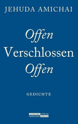 Offen verschlossen offen von Amichai,  Jehuda, Birkenhauer,  Anne, Hirschfeld,  Ariel