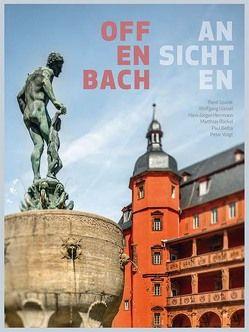 Offenbach Ansichten von Belba,  Paul, Braun,  Lothar R., Dr. Stefan Soltek, Günzel,  Wolfgang, Herrmann,  Hans-Jürgen, Rückel,  Matthias, Spalek,  René, Voigt,  Peter