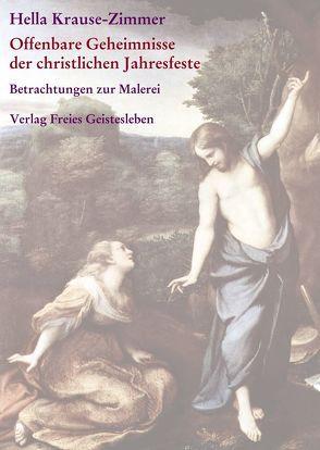 Offenbare Geheimnisse der christlichen Jahresfeste / Imagination und Offenbarung von Krause-Zimmer,  Hella